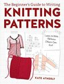 The Beginner's Guide to Writing Knitting Patterns Learn to Write Patterns Others Can Knit