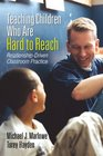 Teaching Children Who Are Hard to Reach RelationshipDriven Classroom Practice