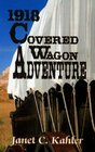 1918 Covered Wagon Adventure