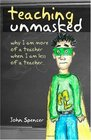 Teaching Unmasked Why I Am More of a Teacher When I Am Less of a Teacher