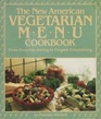 The New American Vegetarian Menu Cookbook From Everyday Dining to Elegant Entertaining