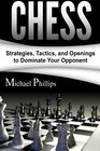 Chess Strategies Tactics and Openings to Dominate Your Opponent