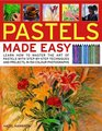 Pastels Made Easy learn how to use pastels with stepbystep techniques and projects to follow in 150 colour photographs