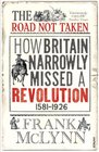 The Road Not Taken How Britain Narrowly Missed a Revolution
