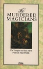 The Murdered Magicians The Templars and Their Myth