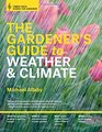 The Gardener's Guide to Weather and Climate How to Understand the Weather and Make It Work for You