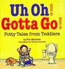 Uh Oh Gotta Go Potty Tales from Toddlers