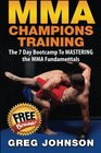 MMA Champions Training The 7 Day Bootcamp To MASTERING the MMA Fundamentals
