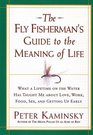 The Fly Fisherman's Guide to the Meaning of Life  What a Lifetime on the Water Has Taught Me about Love Work Food Sex and Getting Up Early