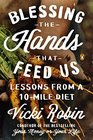 Blessing the Hands That Feed Us Lessons from a 10-Mile Diet