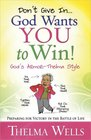 Don't Give In--God Wants You to Win Preparing for Victory in the Battle of Life
