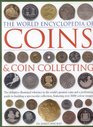 The World Encyclopedia of Coins and Coin Collecting The definitive illustrated reference to the world's greatest coins and a professional guide to building  featuring over 3000 colour images