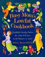 Busy Mom's Lowfat Cookbook: Healthful Family Dishes the Kids Will Love in 30 Minutes (or Less!)