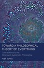 Toward a Philosophical Theory of Everything Contributions to the Structural-Systematic Philosophy