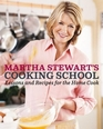 Martha Stewart's Cooking School Lessons and Recipes for the Home Cook