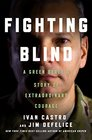Fighting Blind How a Green Beret Marathoned His Way Back to Life After Being Blinded in Combat