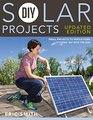DIY Solar Projects - Updated Edition Small Projects to Whole-home Systems Tap Into the Sun
