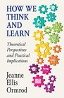How We Think and Learn Theoretical Perspectives and Practical Implications