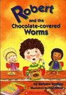 Robert and the ChocolateCovered Worms