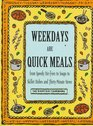 Weekdays Are Quick Meals: From Speedy Stir-Fires to Soups to Skillet Dishes and Thirty-Minute Stews (Everyday Cookbooks)