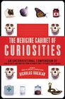 The Medicine Cabinet of Curiosities An Unconventional Compendium of Health Facts and Oddities from Asthmatic Mice to Plants that Can Kill