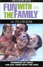 Fun with the Family in Florida 3rd Hundreds of Ideas for Day Trips with the Kids