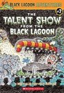 The Talent Show from the Black Lagoon (Black Lagoon Adventures, Bk 2)