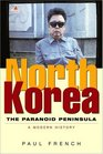 North Korea The Paranoid Peninsula A Modern History Second Edition