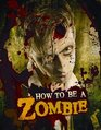 How to Be a Zombie A Hands-On Guide for Anyone with Brains