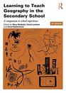 Learning to Teach Geography Bundle Learning to Teach Geography in the Secondary School A companion to school experience