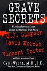 Grave Secrets A Leading Forensic Expert Reveals the Startling Truth About OJ Simpson David Koresh Vincent Foster and Other Sensational Cases