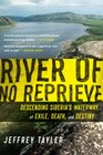 River of No Reprieve Descending Siberia's Waterway of Exile Death and Destiny