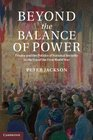 Beyond the Balance of Power France and the Politics of National Security in the Era of the First World War