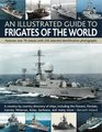An Illustrated Guide to Frigates of the World A history of over 70 classes with 235 identification photographs