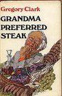 Grandma preferred steak And other tales