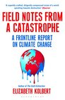 Field Notes from a Catastrophe A Frontline Report on Climate Change