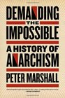 Demanding the Impossible A History of Anarchism
