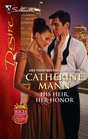 His Heir, Her Honor (Rich, Rugged and Royal, Bk 2) (Silhouette Desire, No 2071)