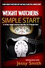 Weight Watchers Simple Start A 14-Day weight watchers Diet Plan For a Simple Start - A Diet Plan Plus Easy-To-Make Delicious Recipes To Achieve your weight loss Goals