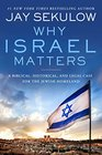 Why Israel Matters A Biblical Historical and Legal Case for the Jewish Homeland