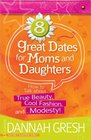 8 Great Dates for Moms and Daughters How to Talk About True Beauty Cool Fashion andModesty