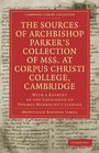 The Sources of Archbishop Parker's Collection of Mss at Corpus Christi College Cambridge With a Reprint of the Catalogue of Thomas Markaunt's Library