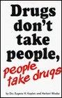 Drugs don't take people people take drugs
