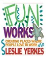 Fun Works: Creating Places Where People Love to Work
