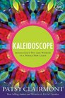 Kaleidoscope Seeing God's Wit and Wisdom in a Whole New Light