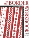 The Border Workbook Easy Speed-Pieced and Foundation-Pieced Borders