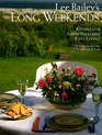 Lee Bailey's Long Weekends  Recipes for Good Food and Easy Living