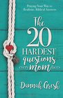 The 20 Hardest Questions Every Mom Faces Praying Your Way to Realistic Biblical Answers