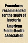 Procedures recommended for the study of bacteria