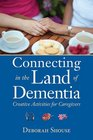 Connecting in the Land of Dementia Creative Activities to Explore Together